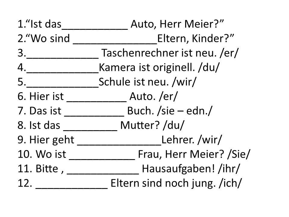 1. Ist das___________ Auto, Herr Meier