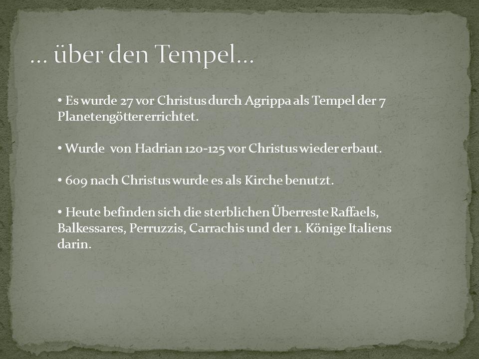 … über den Tempel… Es wurde 27 vor Christus durch Agrippa als Tempel der 7 Planetengötter errichtet.
