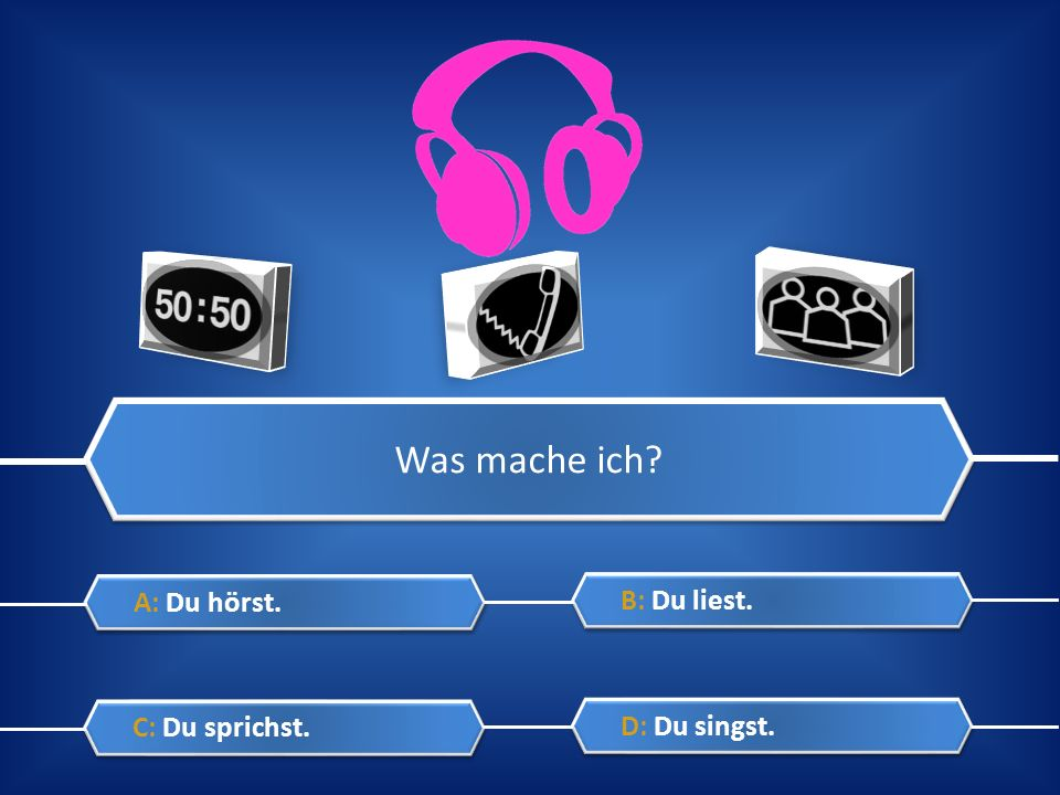 Was mache ich A: Du hörst. B: Du liest. C: Du sprichst. D: Du singst.
