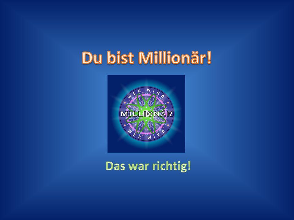 Du bist Millionär! Das war richtig!
