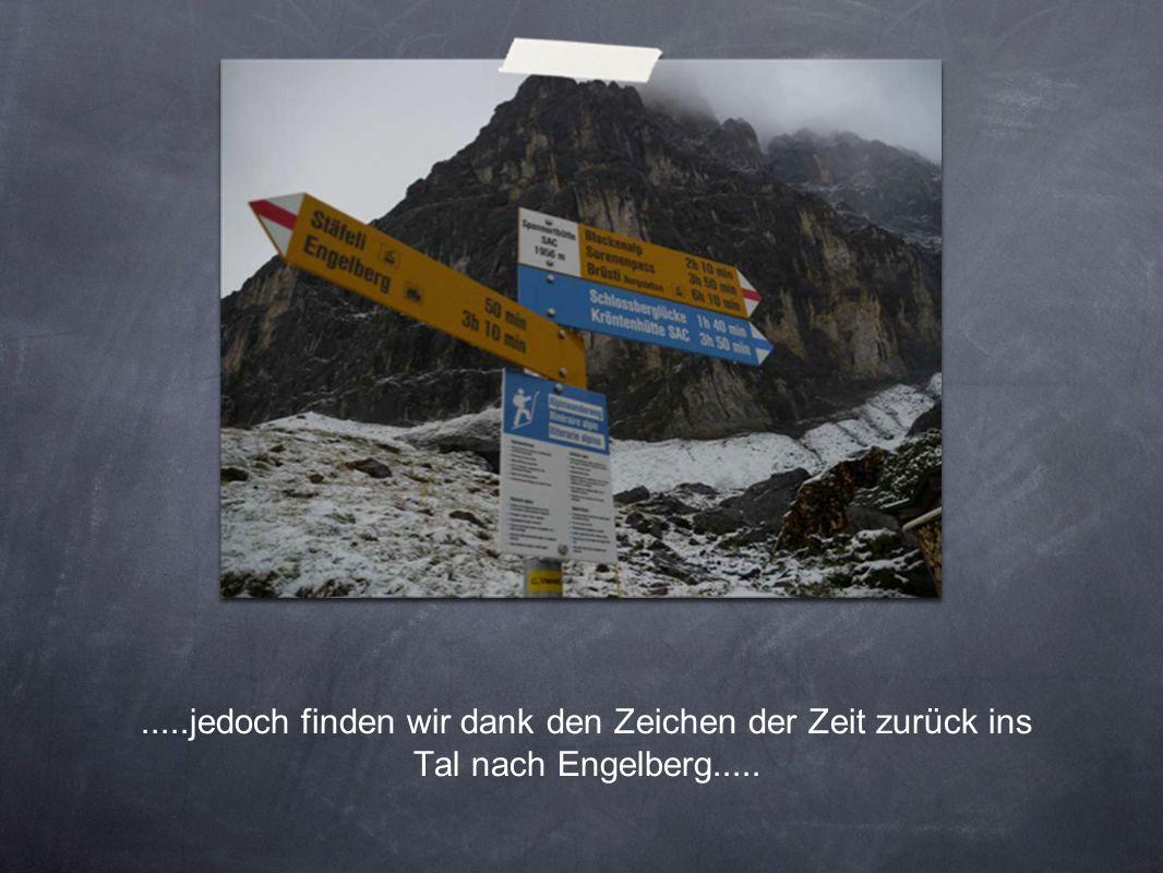 .....jedoch finden wir dank den Zeichen der Zeit zurück ins Tal nach Engelberg.....