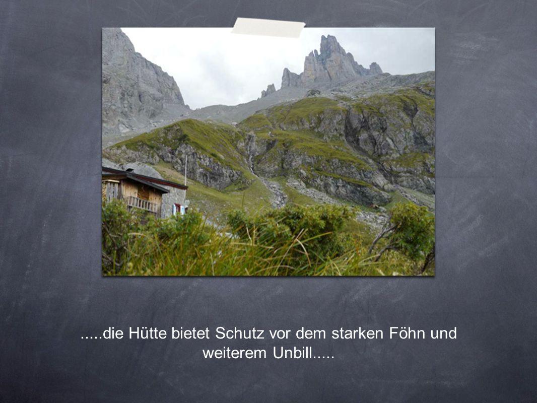 .....die Hütte bietet Schutz vor dem starken Föhn und weiterem Unbill.....