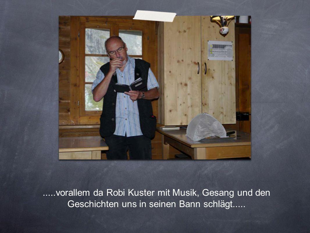 .....vorallem da Robi Kuster mit Musik, Gesang und den Geschichten uns in seinen Bann schlägt.....