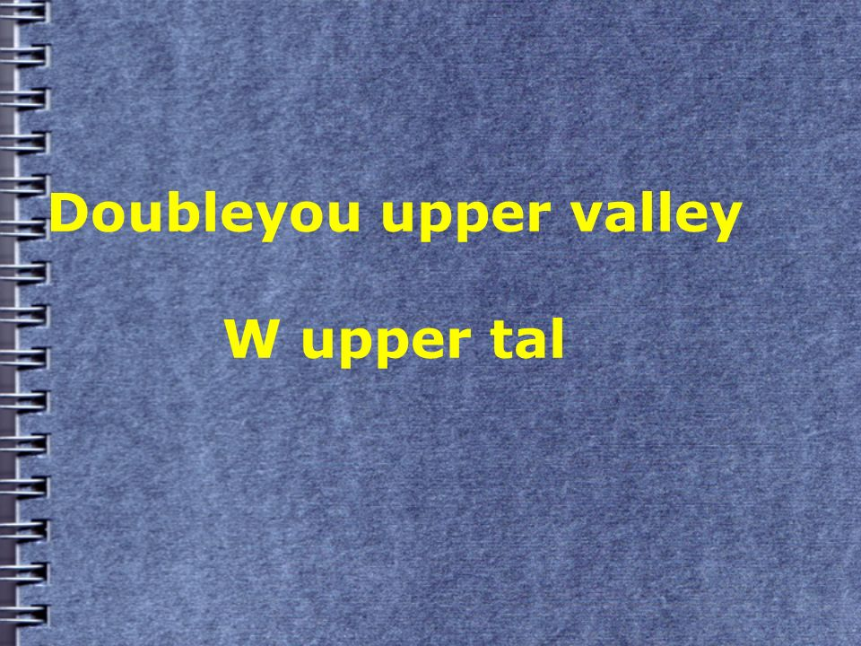 Doubleyou upper valley W upper tal