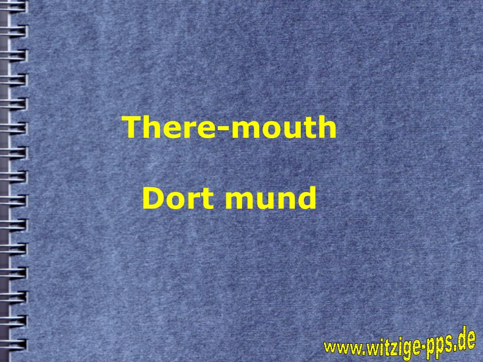 There-mouth Dort mund www.witzige-pps.de