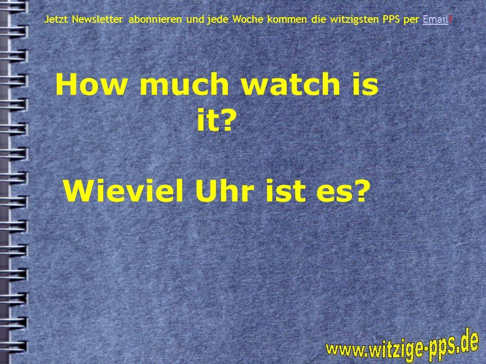 How much watch is it Wieviel Uhr ist es