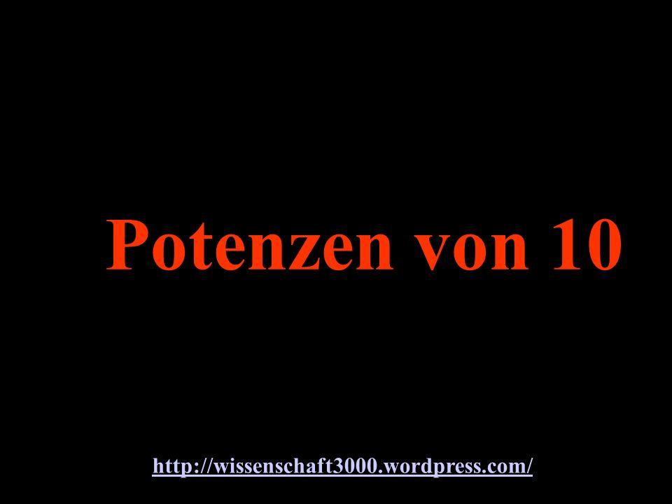 Potenzen von 10 . http://wissenschaft3000.wordpress.com/
