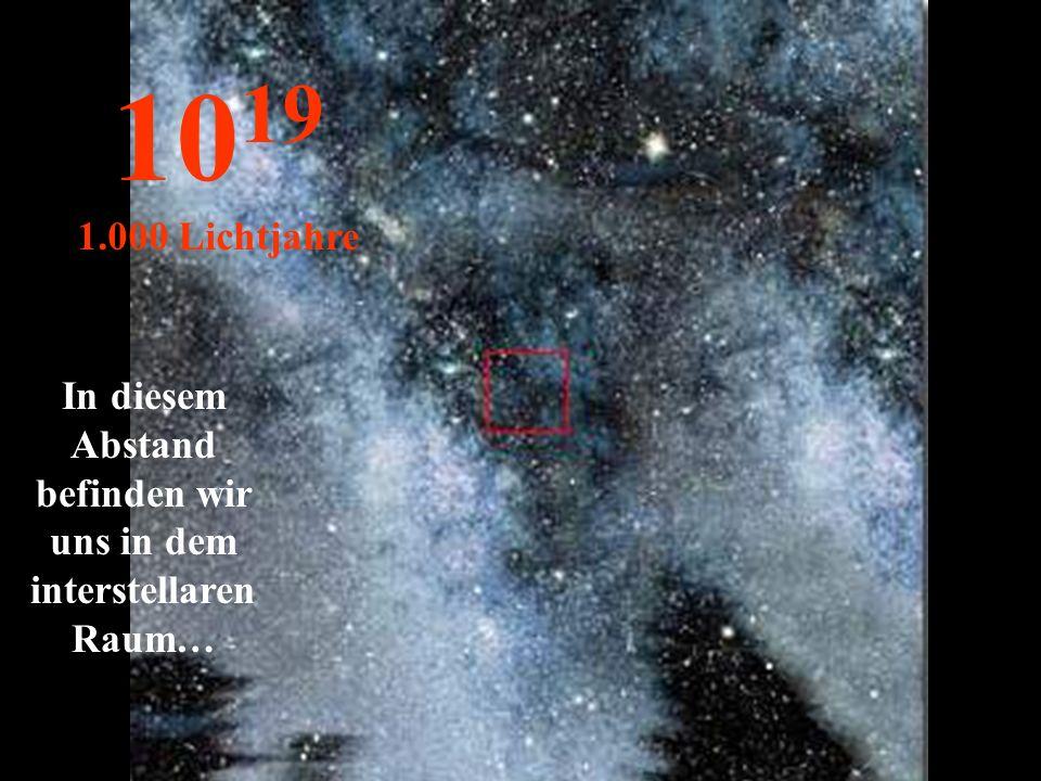 In diesem Abstand befinden wir uns in dem interstellaren Raum…