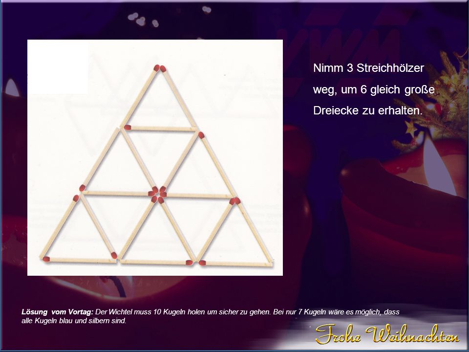 Nimm 3 Streichhölzer weg, um 6 gleich große Dreiecke zu erhalten.