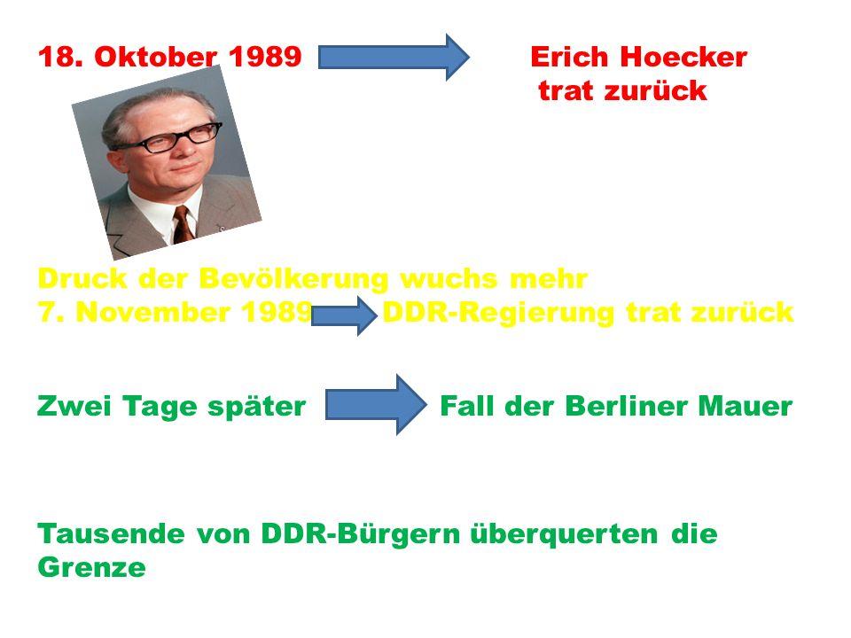 18. Oktober 1989 Erich Hoecker trat zurück. Druck der Bevölkerung wuchs mehr.