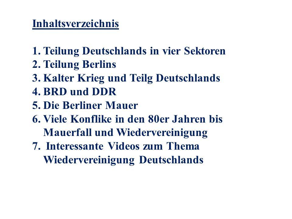 Inhaltsverzeichnis Teilung Deutschlands in vier Sektoren. Teilung Berlins. Kalter Krieg und Teilg Deutschlands.