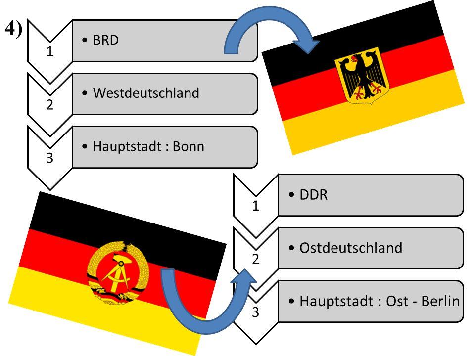 4) 1 BRD 2 Westdeutschland 3 Hauptstadt : Bonn 1 DDR 2 Ostdeutschland