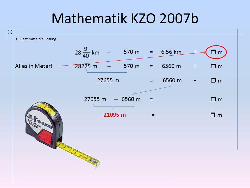 Mathematik KZO 2007b  570 m = 6.56 km +  m Alles in Meter! 570 m =