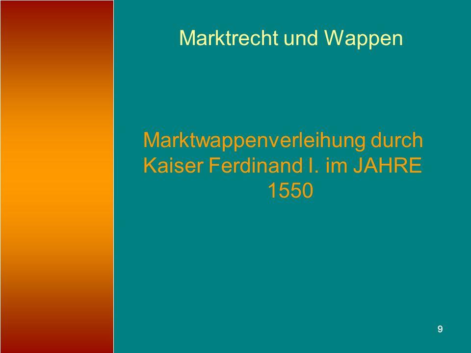 Marktrecht und Wappen Marktwappenverleihung durch Kaiser Ferdinand I. im JAHRE 1550