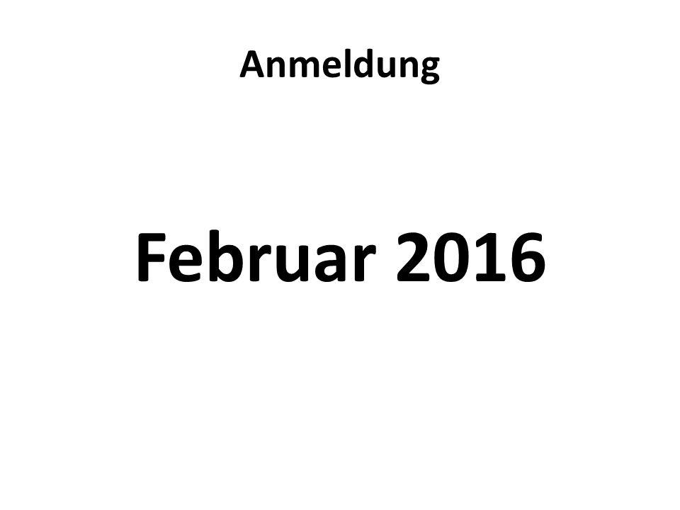 Anmeldung Februar 2016