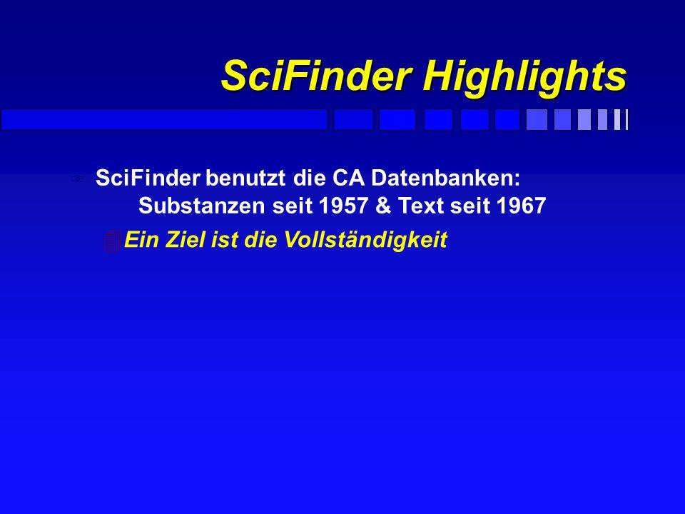 SciFinder Highlights SciFinder benutzt die CA Datenbanken: Substanzen seit 1957 & Text seit 1967.