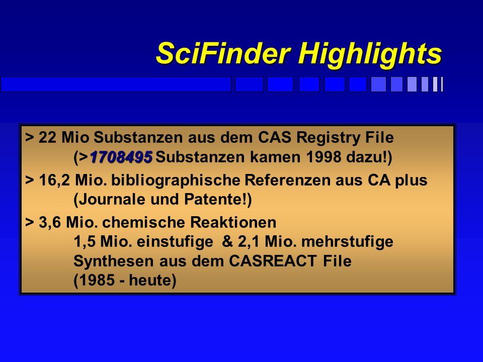 SciFinder Highlights > 22 Mio Substanzen aus dem CAS Registry File (>1708495 Substanzen kamen 1998 dazu!)