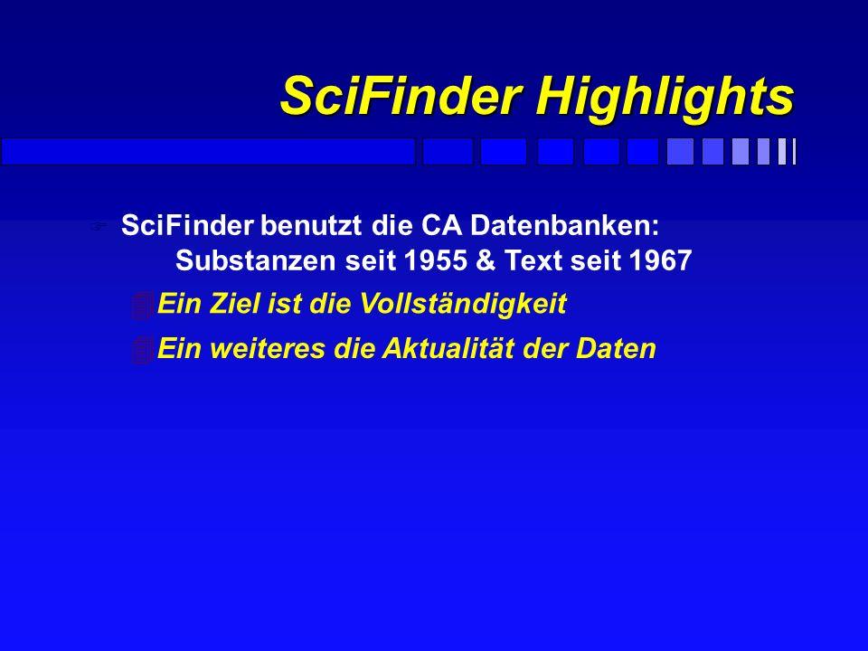 SciFinder Highlights SciFinder benutzt die CA Datenbanken: Substanzen seit 1955 & Text seit 1967.