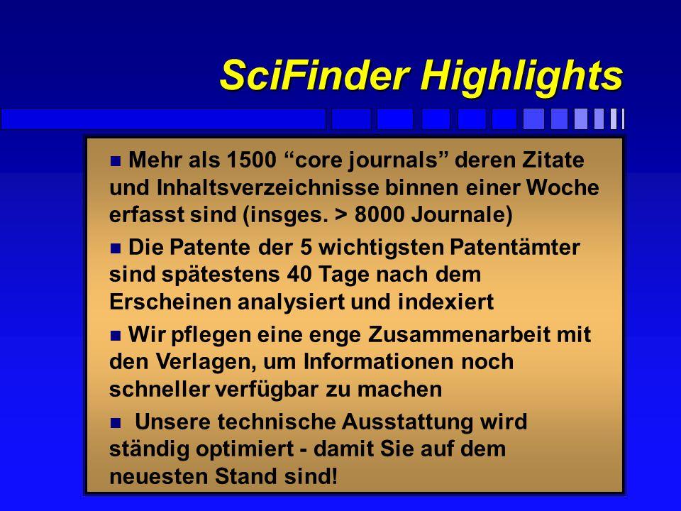 SciFinder Highlights Mehr als 1500 core journals deren Zitate und Inhaltsverzeichnisse binnen einer Woche erfasst sind (insges. > 8000 Journale)