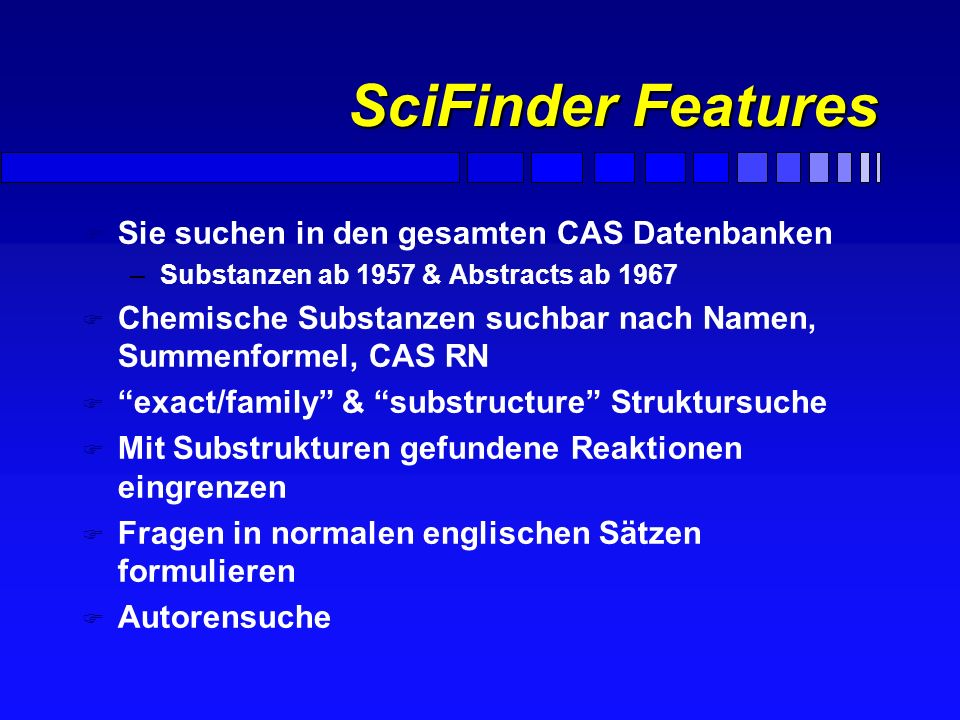 SciFinder Features Sie suchen in den gesamten CAS Datenbanken