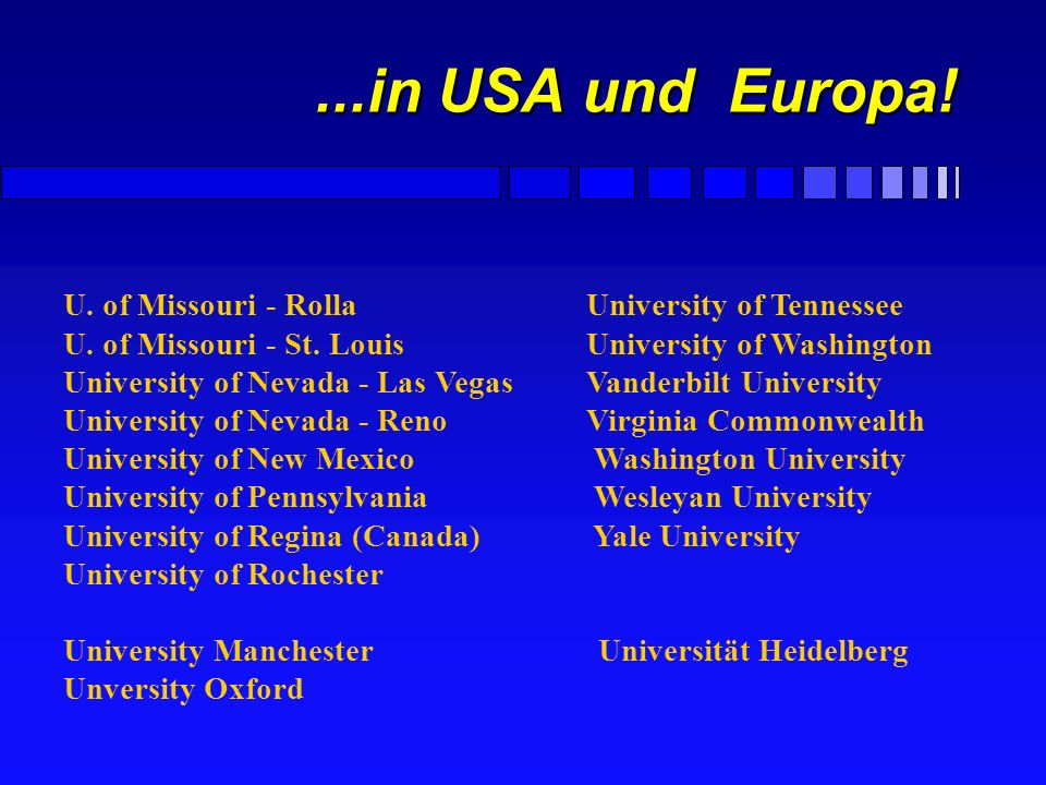 ...in USA und Europa! U. of Missouri - Rolla University of Tennessee