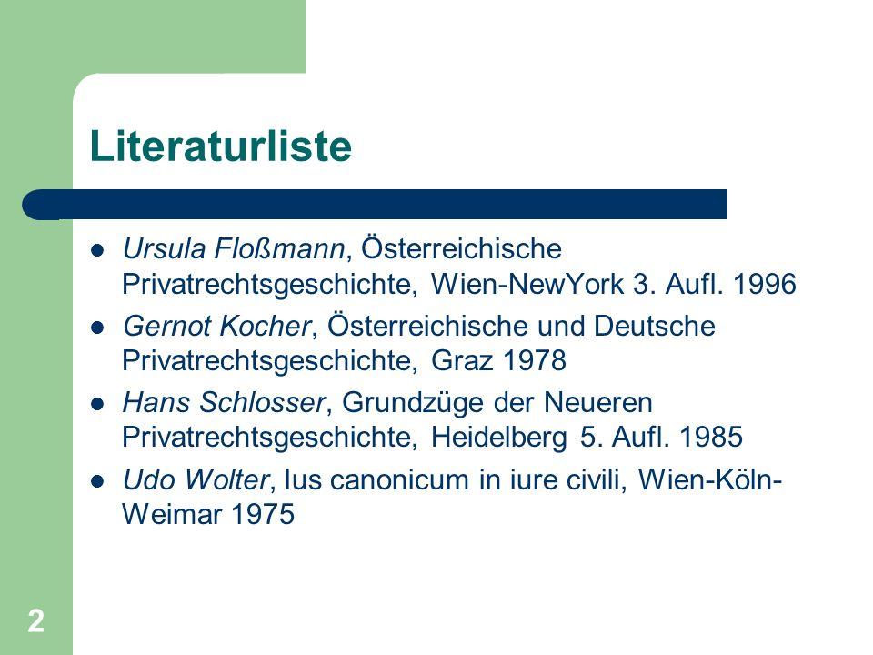 Literaturliste Ursula Floßmann, Österreichische Privatrechtsgeschichte, Wien-NewYork 3. Aufl. 1996.