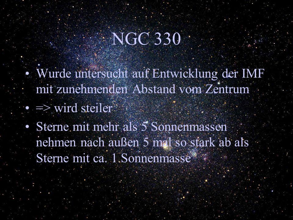 NGC 330 Wurde untersucht auf Entwicklung der IMF mit zunehmenden Abstand vom Zentrum. => wird steiler.