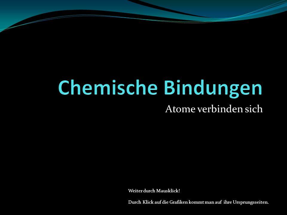 Chemische Bindungen Atome verbinden sich Weiter durch Mausklick!