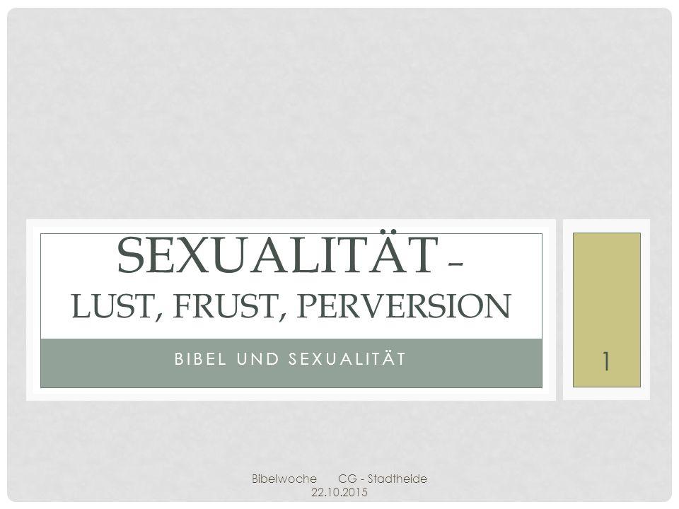 Sexualität – Lust, Frust, Perversion
