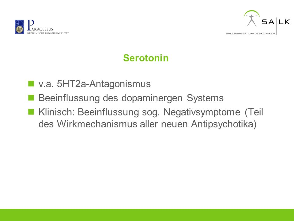Serotonin v.a. 5HT2a-Antagonismus. Beeinflussung des dopaminergen Systems.