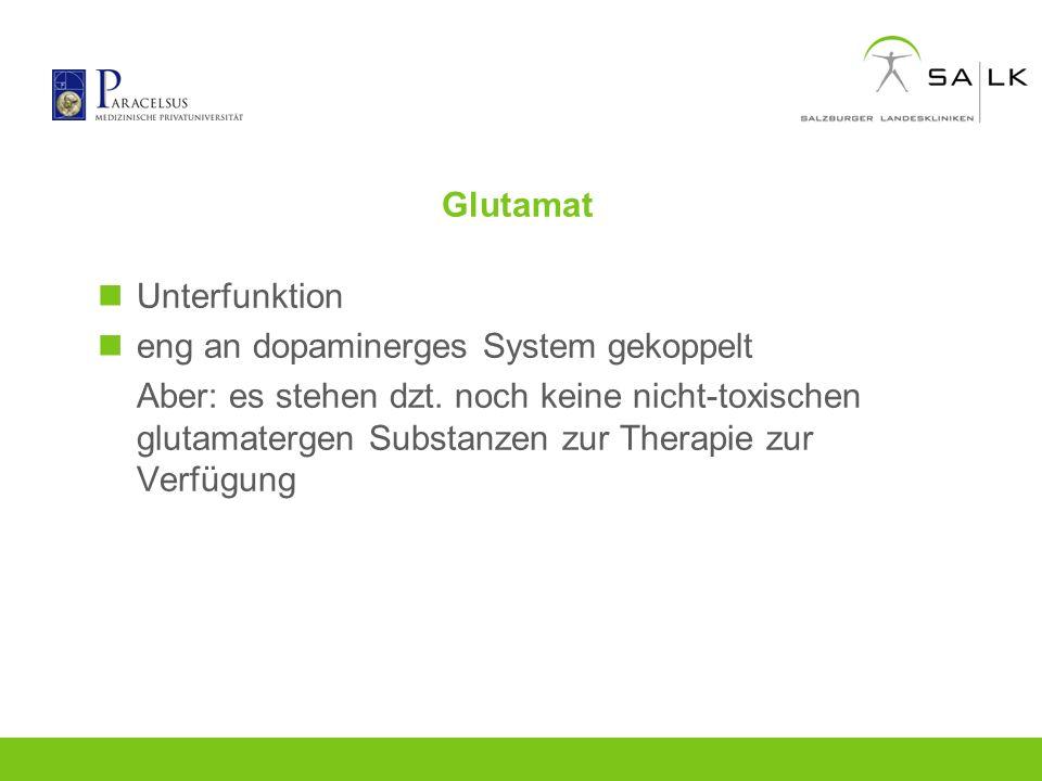 Glutamat Unterfunktion. eng an dopaminerges System gekoppelt.