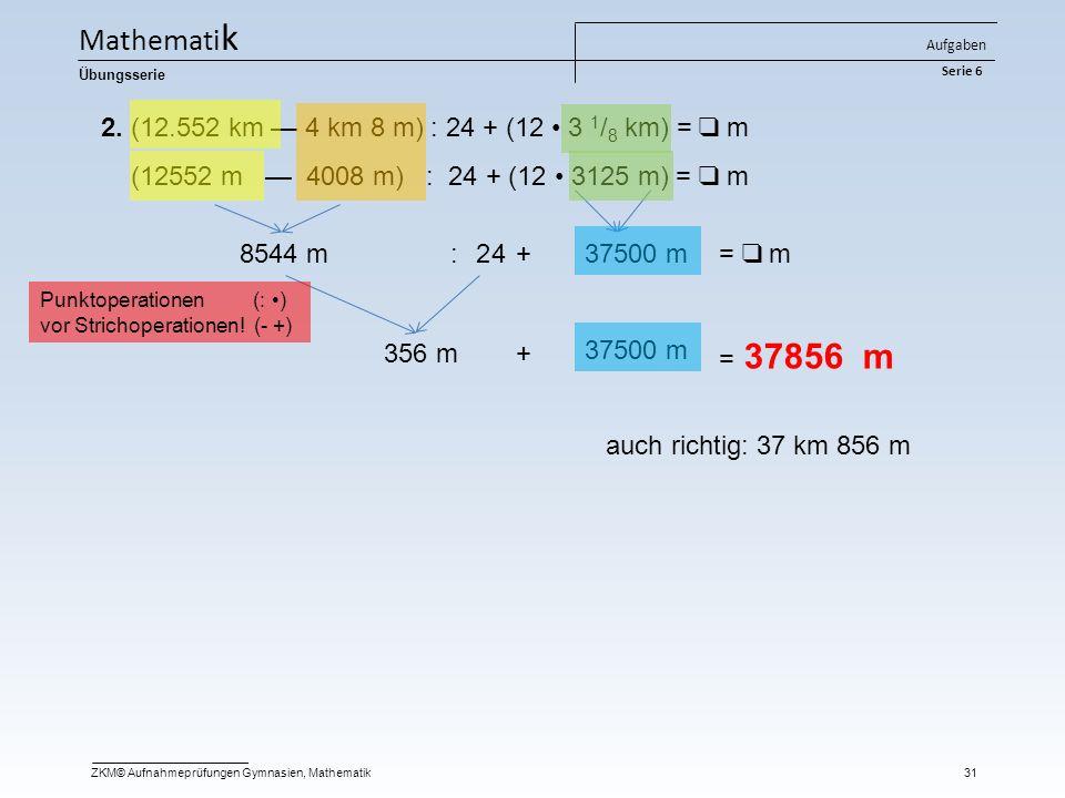 Mathematik 2. (12.552 km — 4 km 8 m) : 24 + (12 • 3 1/8 km) = ❑ m