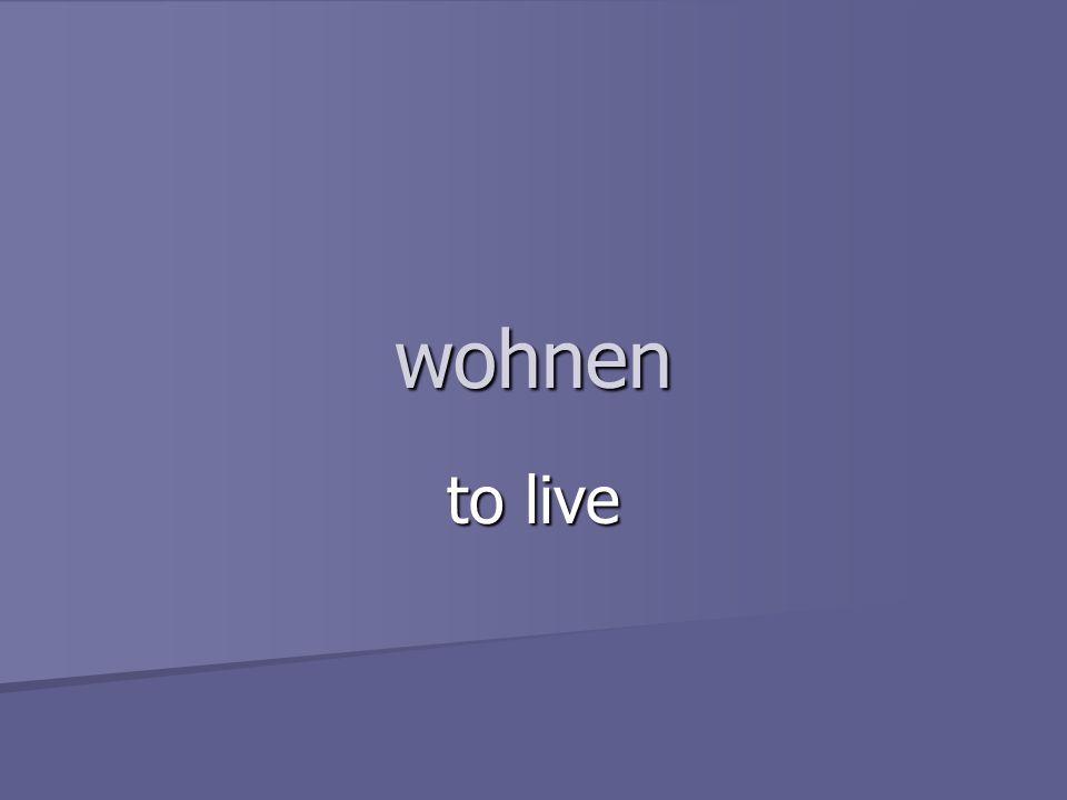 wohnen to live