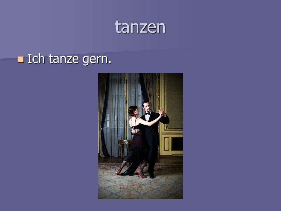 tanzen Ich tanze gern.