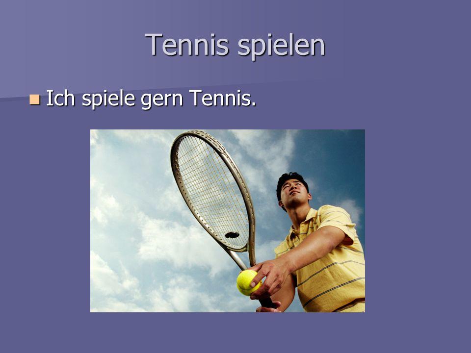 Tennis spielen Ich spiele gern Tennis.