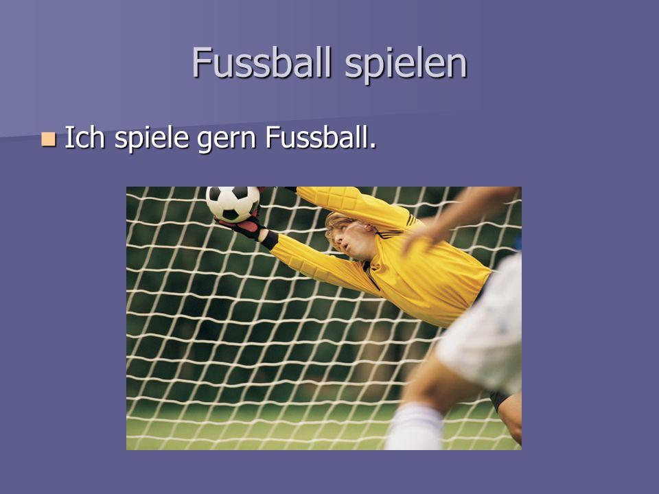 Fussball spielen Ich spiele gern Fussball.