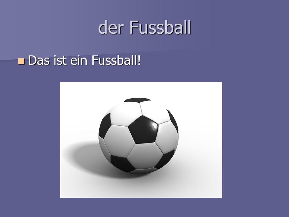 der Fussball Das ist ein Fussball!