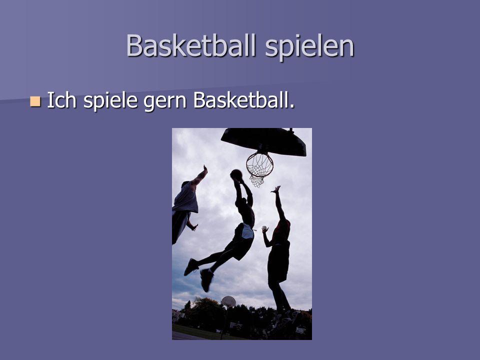 Basketball spielen Ich spiele gern Basketball.