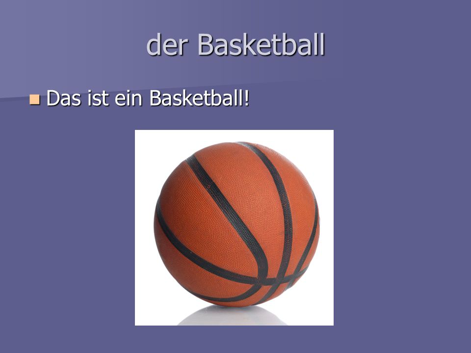 der Basketball Das ist ein Basketball!