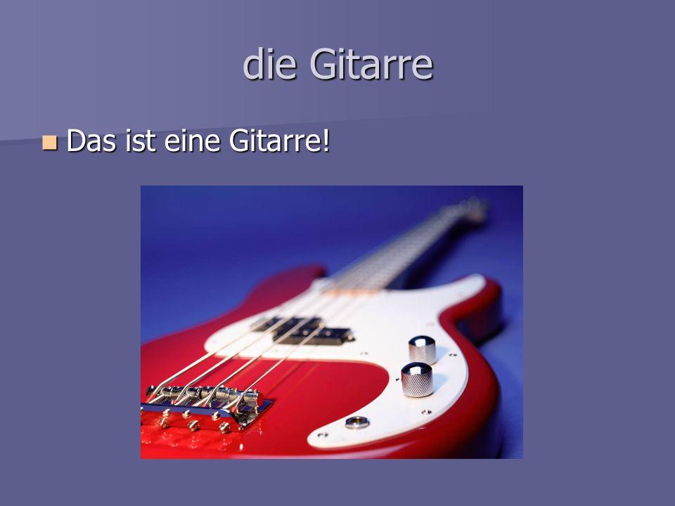 die Gitarre Das ist eine Gitarre!