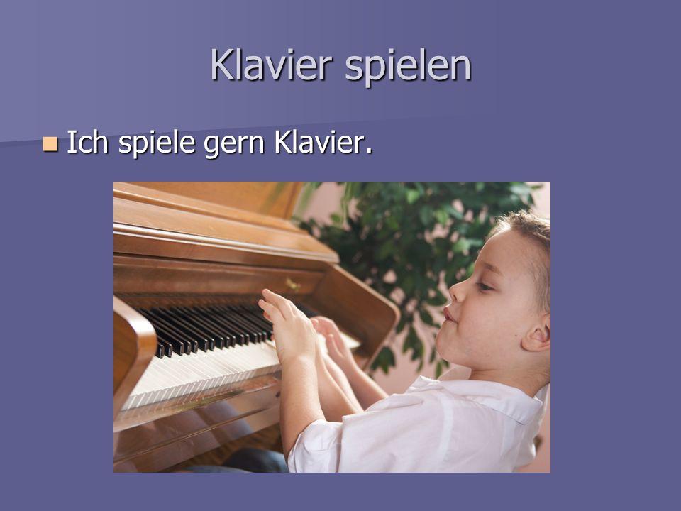 Klavier spielen Ich spiele gern Klavier.