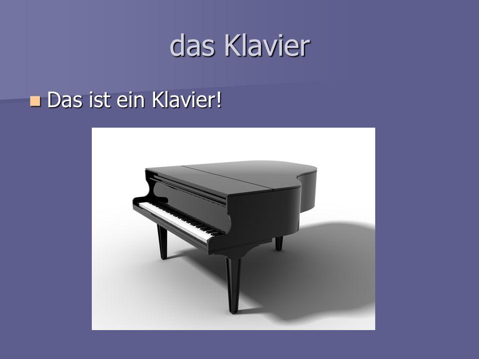 das Klavier Das ist ein Klavier!