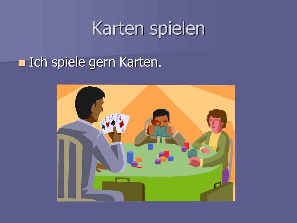 Karten spielen Ich spiele gern Karten.