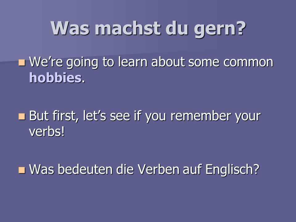 Was machst du gern We're going to learn about some common hobbies.