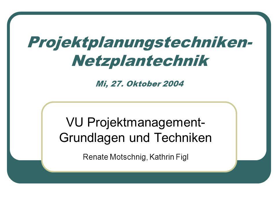 Projektplanungstechniken- Netzplantechnik Mi, 27. Oktober 2004