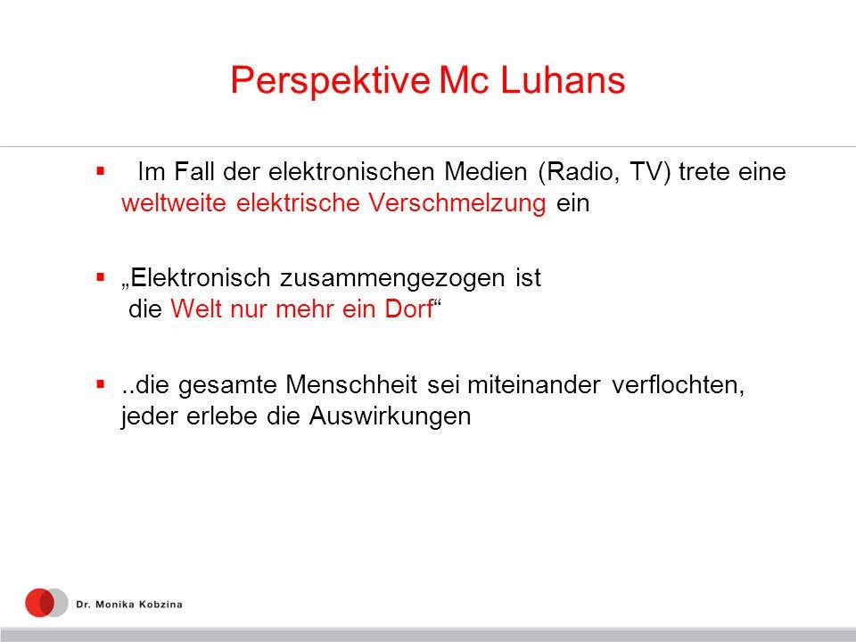Perspektive Mc Luhans Im Fall der elektronischen Medien (Radio, TV) trete eine weltweite elektrische Verschmelzung ein.
