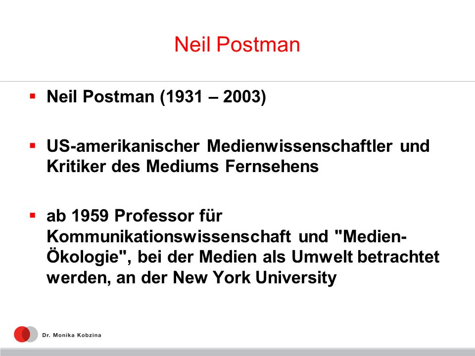 Neil Postman Neil Postman (1931 – 2003)