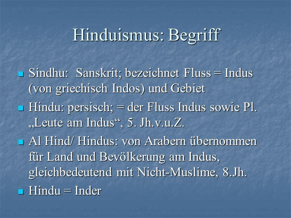 Hinduismus: Begriff Sindhu: Sanskrit; bezeichnet Fluss = Indus (von griechisch Indos) und Gebiet.