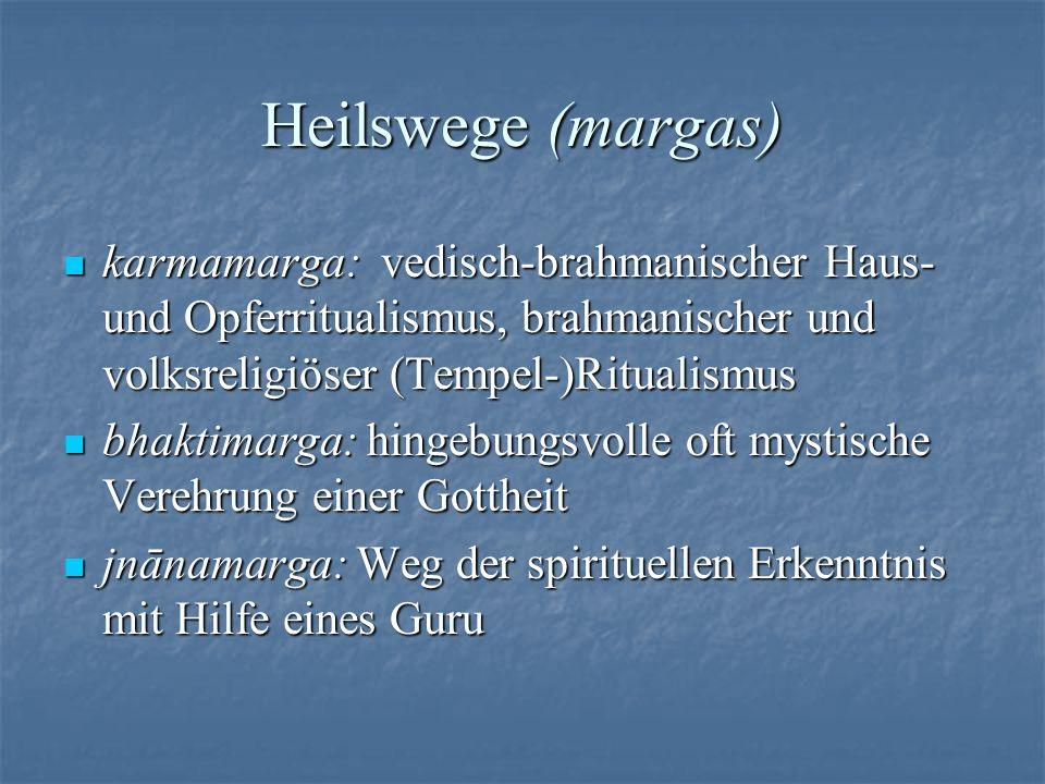 Heilswege (margas) karmamarga: vedisch-brahmanischer Haus- und Opferritualismus, brahmanischer und volksreligiöser (Tempel-)Ritualismus.