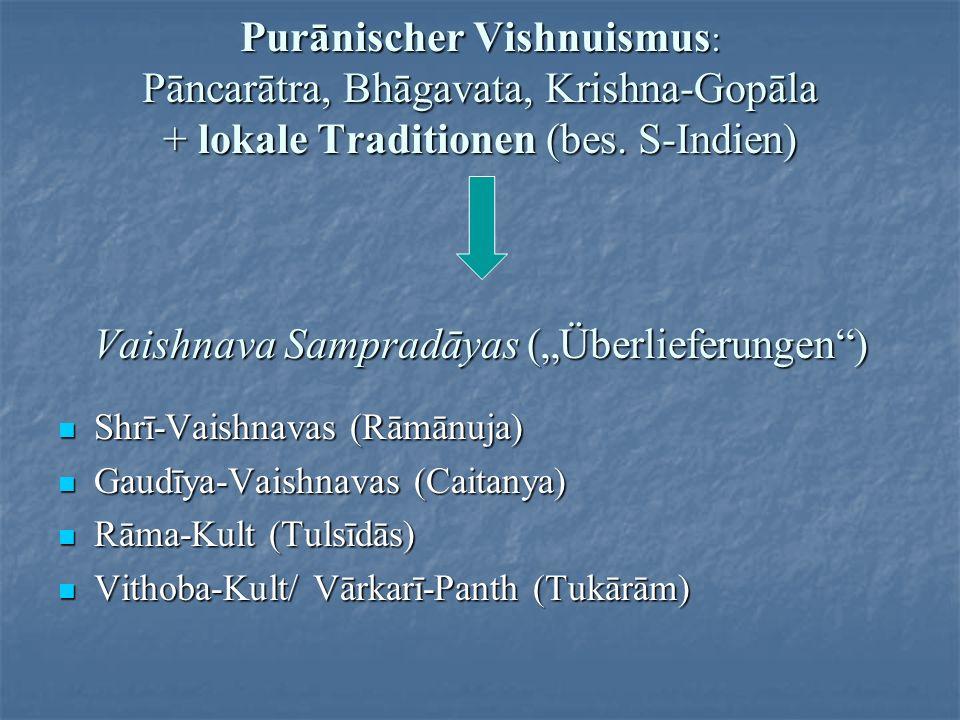 """Purānischer Vishnuismus: Pāncarātra, Bhāgavata, Krishna-Gopāla + lokale Traditionen (bes. S-Indien) Vaishnava Sampradāyas (""""Überlieferungen )"""